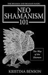 The Shaman and Shaman Magic: Neo Shamanism 101: The Way of the Shaman - Kristina Benson