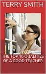 THE TOP 10 QUALITIES OF A GOOD TEACHER (The Top 10 Series) - TERRY SMITH