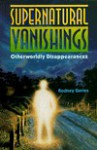 Supernatural Vanishings: Otherworldly Disappearances - Rodney Davies