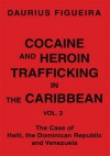 Cocaine And Heroin Trafficking In The Caribbean: Vol. 2 - Daurius Figueira