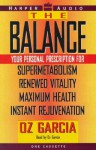 The Balance: Your Personal Prescription For: Supermetabolism, Renewed Vitality, Maximum Health, and Instant Rejuvenation - Oz Garcia
