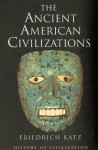 Phoenix: The Ancient American Civilizations - Friedrich Katz