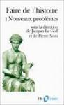 Faire De L'histoire, Tome 1: Nouveaux Problèmes - Jacques Le Goff, Pierre Nora