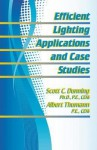 Efficient Lighting Applications and Case Studies - Scott C. Dunning, Albert Thumann