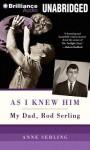 As I Knew Him: My Dad, Rod Serling - Anne Serling