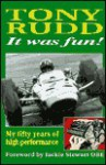 It Was Fun!: My Fifty Years of High Performance - Tony Rudd