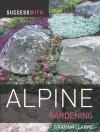 Success with Alpine Gardening - Graham Clarke