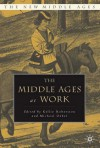 The Middle Ages At Work - Kellie Robertson, Michael Uebel
