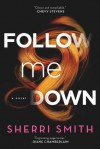 Follow Me Down: A Novel - Sherri L. Smith