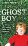Ghost Boy. Martin Pistorius with Megan Lloyd Davies - Martin Pistorius