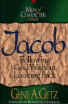 Men of Character: Jacob: Following God Without Looking Back - Gene A. Getz