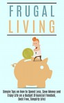Frugal Living: Simple Tips on How to Spend Less, Save Money and Enjoy Life on a Budget (Financial Freedom, Debt Free, Simplify Life) (Frugal living, Minimalist, Spending Less, Saving Money) - Donald Maxwell