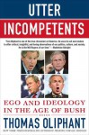Utter Incompetents: Ego and Ideology in the Age of Bush - Thomas Oliphant