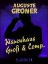 Warenhaus Groß & Comp. - Auguste Groner, Eckhard Henkel