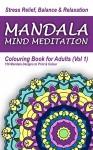 Mandala Mind Meditation - Colouring Book for Adults: 150 Mandala Designs to Print & Colour (Colourifica Colouring Books for Adults) - Benedict John