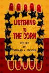 Listening to the Corn - Gerard A Geiger