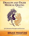 Dragon and Tiger Medical Qigong, Volume 2: Qi Cultivation Principles and Exercises - Bruce Frantzis