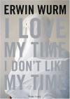 Erwin Wurm: I Love My Time, I Don't Like My Time - Berin Golonu, Erwin Wurm