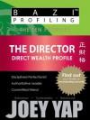 BaZi Profiling Series - The Director (Direct Wealth Profile) (BaZi Profiling Series - The Ten Profiles) - Joey Yap