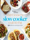 Better Homes and Gardens I Didn't Know My Slow Cooker Could Do That: 150 Delicious, Surprising Recipes (Better Homes and Gardens Cooking) - Better Homes and Gardens