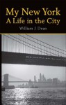 My New York A Life in the City - William Dean