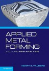 Applied Metal Forming: Including FEM Analysis - Henry Valberg