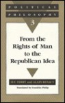 From the Rights of Man to the Republican Idea, Vol. 3 - Luc Ferry, Alain Renaut, Frank Philip