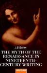 Myth of the Renaissance in Nineteenth Century Writing - J.B. Bullen