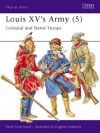 Louis XV's Army (5): Colonial and Naval Troops - René Chartrand, Eugene Leliepvre