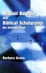Mikhail Bakhtin and Biblical Scholarship: An Introduction (Society of Biblical Literature Semeia Studies) - Barbara Green