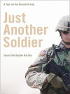 Just Another Soldier: A Year on the Ground in Iraq - Jason Hartley
