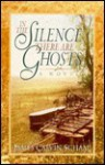In the Silence There Are Ghosts - James Calvin Schaap