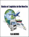 Basics of Logistics in the New Era - R.A Jacobs