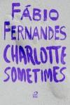 Charlotte Sometimes - Fábio Fernandes