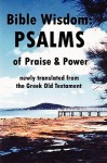Bible Wisdom: Psalms of Praise & Power Newly Translated from the Greek Old Testament - John Reid
