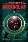 The Secret of Rover by Wildavsky, Rachel (2011) Hardcover - Rachel Wildavsky