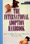 The International Adoption Handbook: How to Make Foreign Adoption Work for You - Myra Alperson
