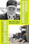 Good Vibrations: My Life as a Beach Boy - Mike Love, James S. Hirsch