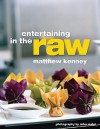 Entertaining in the Raw - Matthew Kenney, Miha Matei