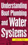 Understanding Boat Plumbing and Water Systems - John C. Payne, Jeannine Simon