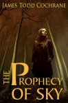 The Prophecy of Sky: Based on the character Sky from the Max and the Gatekeeper Series - James Todd Cochrane