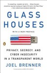 Glass Houses: Privacy, Secrecy, and Cyber Insecurity in a Transparent World - Joel Brenner