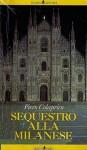 Sequestro alla milanese - Piero Colaprico