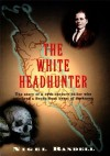 The White Headhunter - Nigel Randell