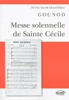 Messe Solennelle de Sainte Cecile: For Soprano, Tenor and Bass Solists, Satb and Orchestra or Organ And/Or Piano Ad Lib. - Charles Gounod, Michael Pilkington