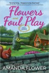 Flowers and Foul Play: A Magic Garden Mystery - Amanda Flower