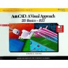 Auto Cad: A Visual Approach, 2 D Basics Release 13 Windows/Dos - Steven R. Foster