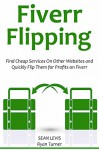 Fiverr Flipping (2016): Find Cheap Services on Other Websites and Quickly Flip Them for Profits on Fiverr - Sean Levis, Ryan Turner