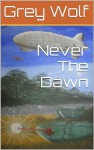 Never The Dawn - Grey Wolf, Derek Roberts