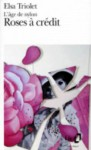 Roses à Credit L'age De Nylon - Elsa Triolet